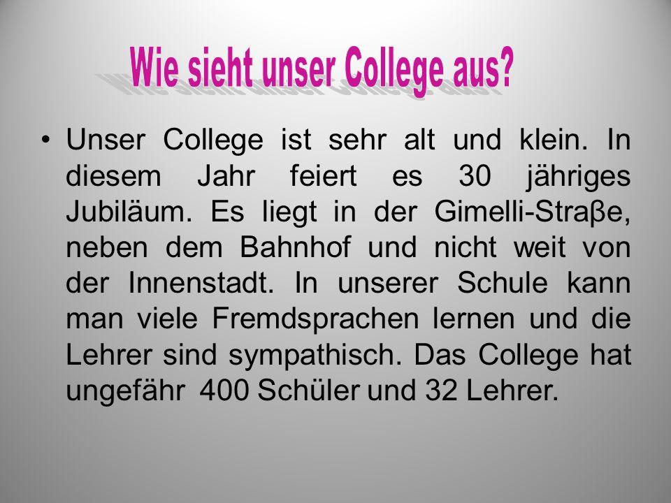 Unser College ist sehr alt und klein. In diesem Jahr feiert es 30 jähriges Jubiläum. Es liegt in der Gimelli-Straβe, neben dem Bahnhof und nicht weit