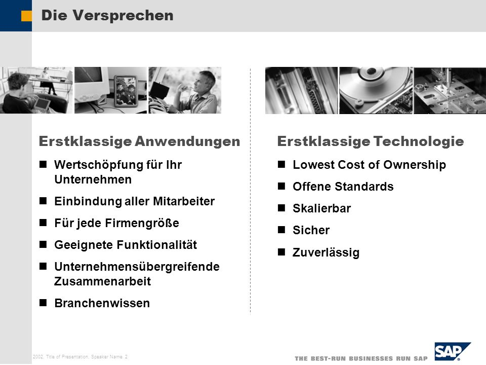 SAP AG 2002, Title of Presentation, Speaker Name 2 Die Versprechen Erstklassige Technologie Lowest Cost of Ownership Offene Standards Skalierbar Siche