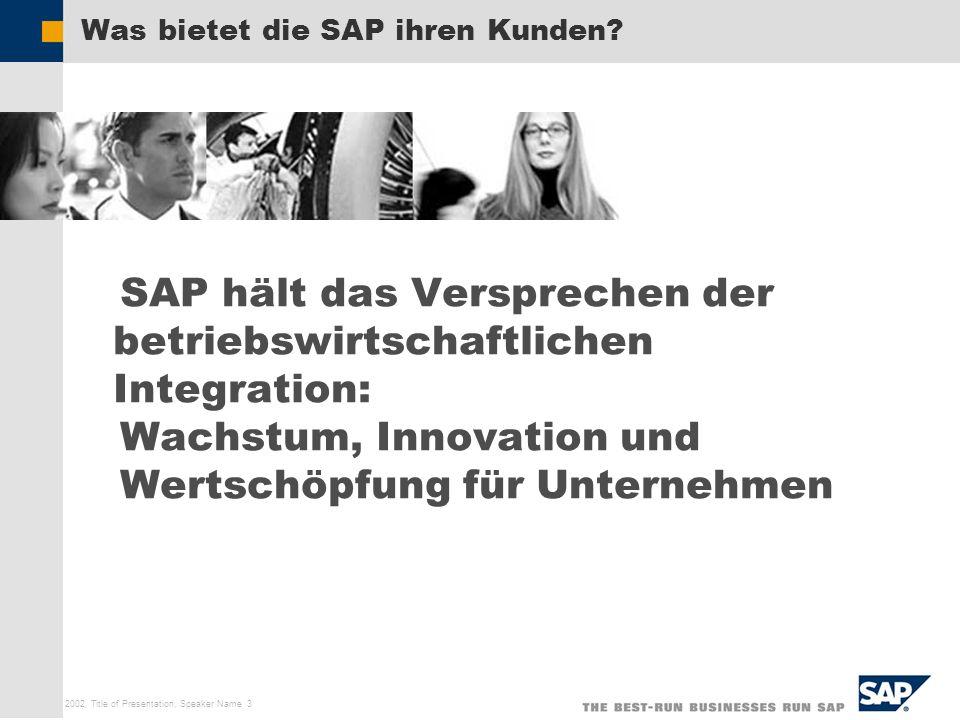 SAP AG 2002, Title of Presentation, Speaker Name 3 Was bietet die SAP ihren Kunden? SAP hält das Versprechen der betriebswirtschaftlichen Integration: