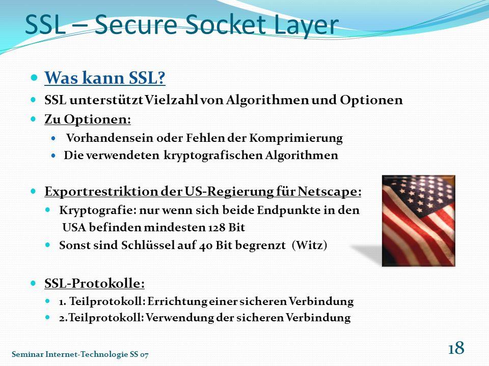SSL – Secure Socket Layer Was kann SSL? SSL unterstützt Vielzahl von Algorithmen und Optionen Zu Optionen: Vorhandensein oder Fehlen der Komprimierung