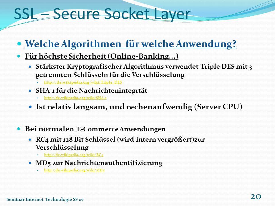 SSL – Secure Socket Layer Welche Algorithmen für welche Anwendung? Für höchste Sicherheit (Online-Banking...) Stärkster Kryptografischer Algorithmus v