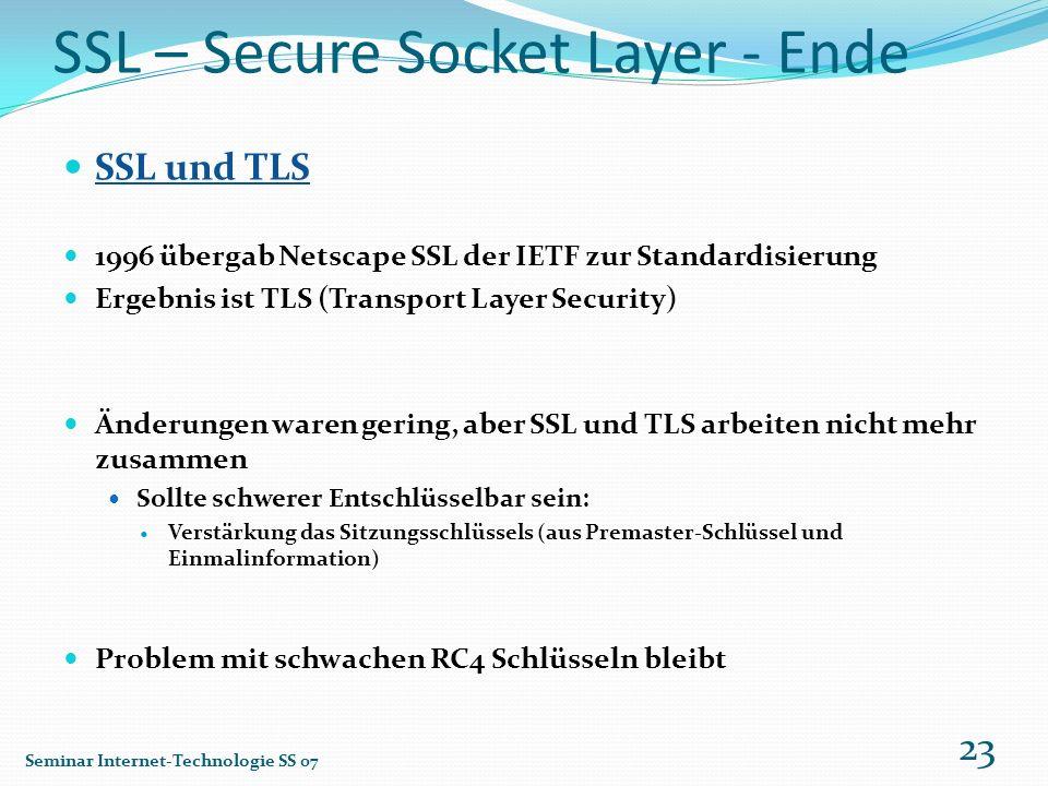 SSL – Secure Socket Layer - Ende SSL und TLS 1996 übergab Netscape SSL der IETF zur Standardisierung Ergebnis ist TLS (Transport Layer Security) Änder