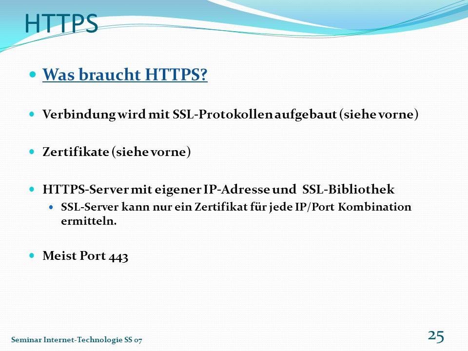 HTTPS Was braucht HTTPS? Verbindung wird mit SSL-Protokollen aufgebaut (siehe vorne) Zertifikate (siehe vorne) HTTPS-Server mit eigener IP-Adresse und