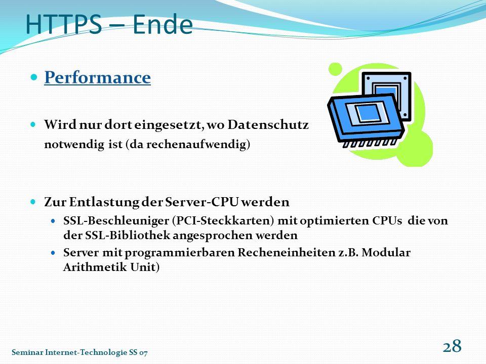 HTTPS – Ende Performance Wird nur dort eingesetzt, wo Datenschutz notwendig ist (da rechenaufwendig) Zur Entlastung der Server-CPU werden SSL-Beschleu