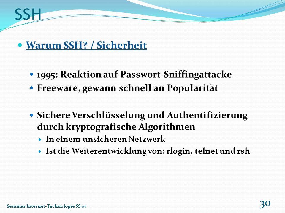 SSH Warum SSH? / Sicherheit 1995: Reaktion auf Passwort-Sniffingattacke Freeware, gewann schnell an Popularität Sichere Verschlüsselung und Authentifi