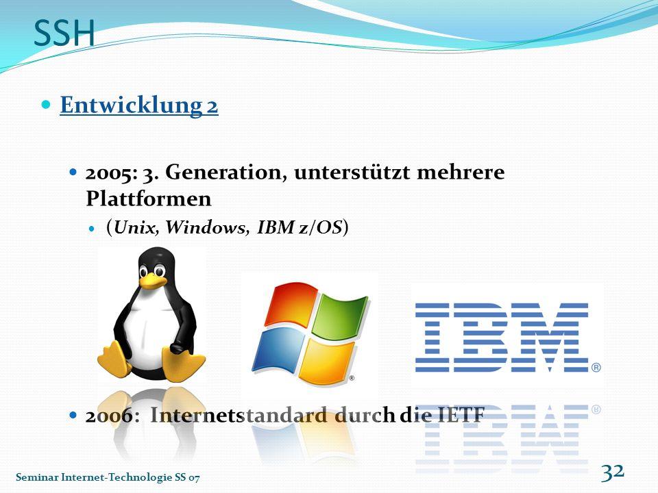 SSH Entwicklung 2 2005: 3. Generation, unterstützt mehrere Plattformen (Unix, Windows, IBM z/OS) 2006: Internetstandard durch die IETF Seminar Interne