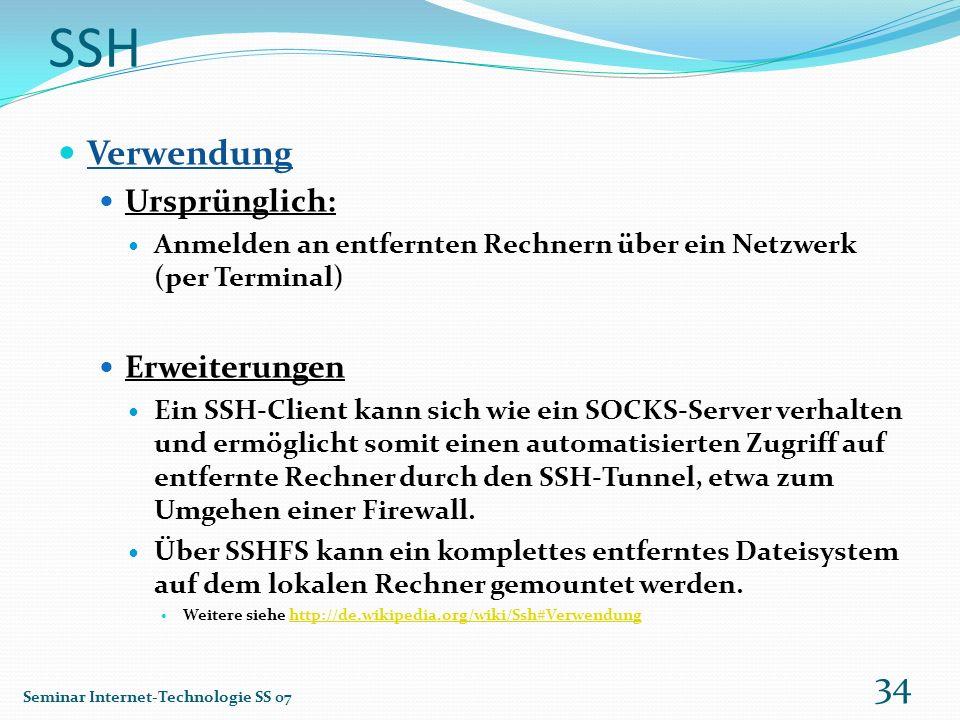 SSH Verwendung Ursprünglich: Anmelden an entfernten Rechnern über ein Netzwerk (per Terminal) Erweiterungen Ein SSH-Client kann sich wie ein SOCKS-Ser
