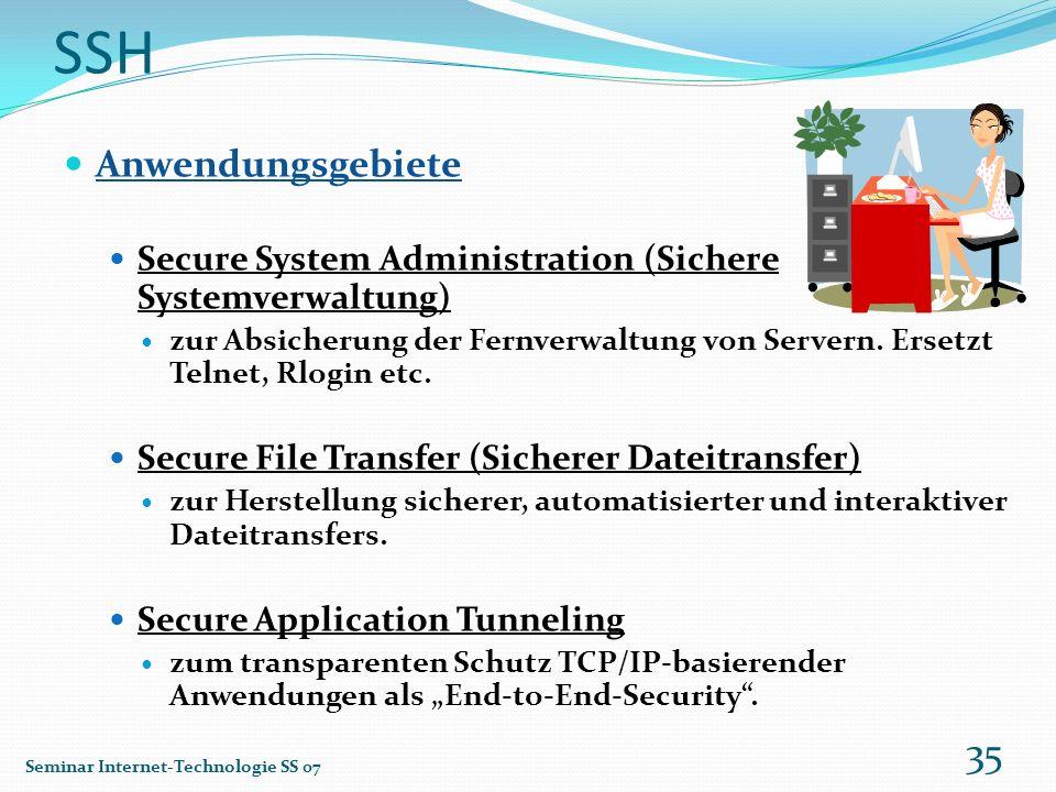 SSH Anwendungsgebiete Secure System Administration (Sichere Systemverwaltung) zur Absicherung der Fernverwaltung von Servern. Ersetzt Telnet, Rlogin e