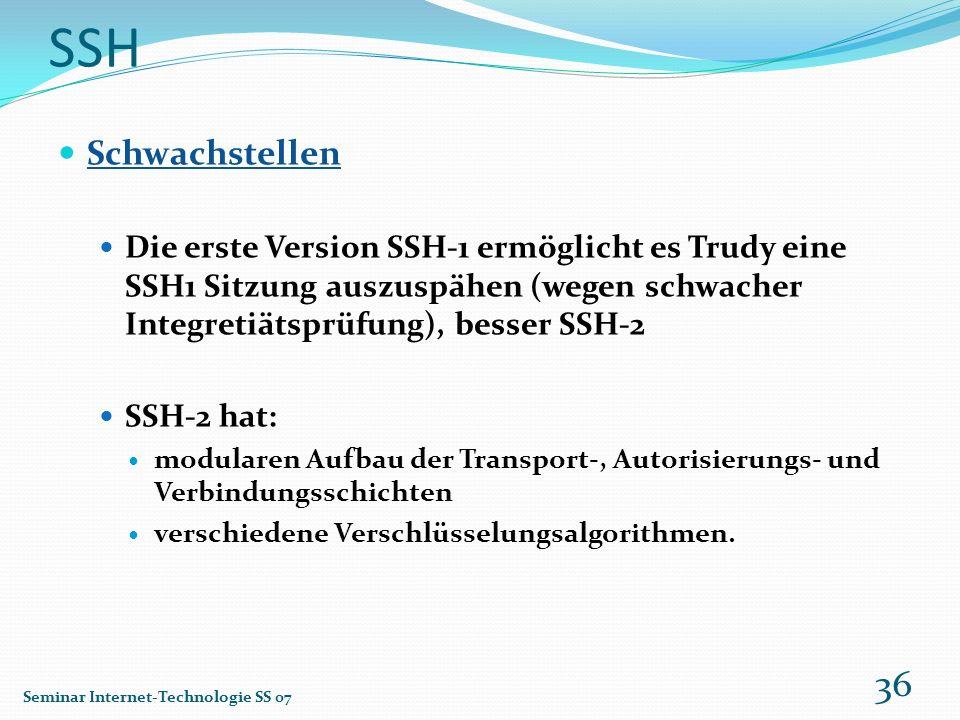 SSH Schwachstellen Die erste Version SSH-1 ermöglicht es Trudy eine SSH1 Sitzung auszuspähen (wegen schwacher Integretiätsprüfung), besser SSH-2 SSH-2