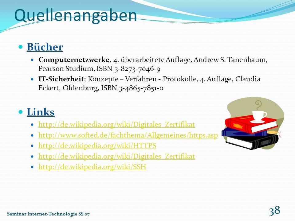 Quellenangaben Bücher Computernetzwerke, 4. überarbeitete Auflage, Andrew S. Tanenbaum, Pearson Studium, ISBN 3-8273-7046-9 IT-Sicherheit; Konzepte –