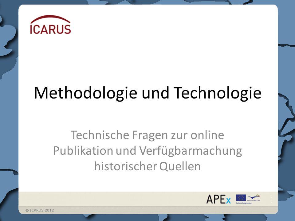 Methodologie und Technologie Technische Fragen zur online Publikation und Verfügbarmachung historischer Quellen