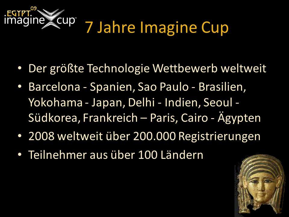 7 Jahre Imagine Cup Der größte Technologie Wettbewerb weltweit Barcelona - Spanien, Sao Paulo - Brasilien, Yokohama - Japan, Delhi - Indien, Seoul - Südkorea, Frankreich – Paris, Cairo - Ägypten 2008 weltweit über 200.000 Registrierungen Teilnehmer aus über 100 Ländern