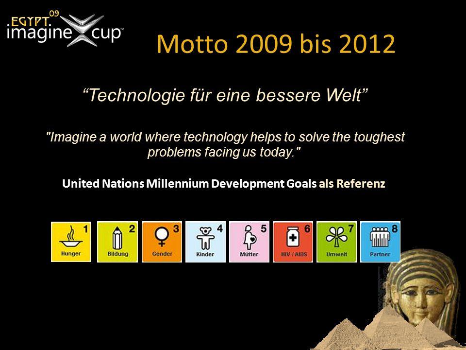 Motto 2009 bis 2012 Technologie für eine bessere Welt Imagine a world where technology helps to solve the toughest problems facing us today. United Nations Millennium Development Goals als Referenz