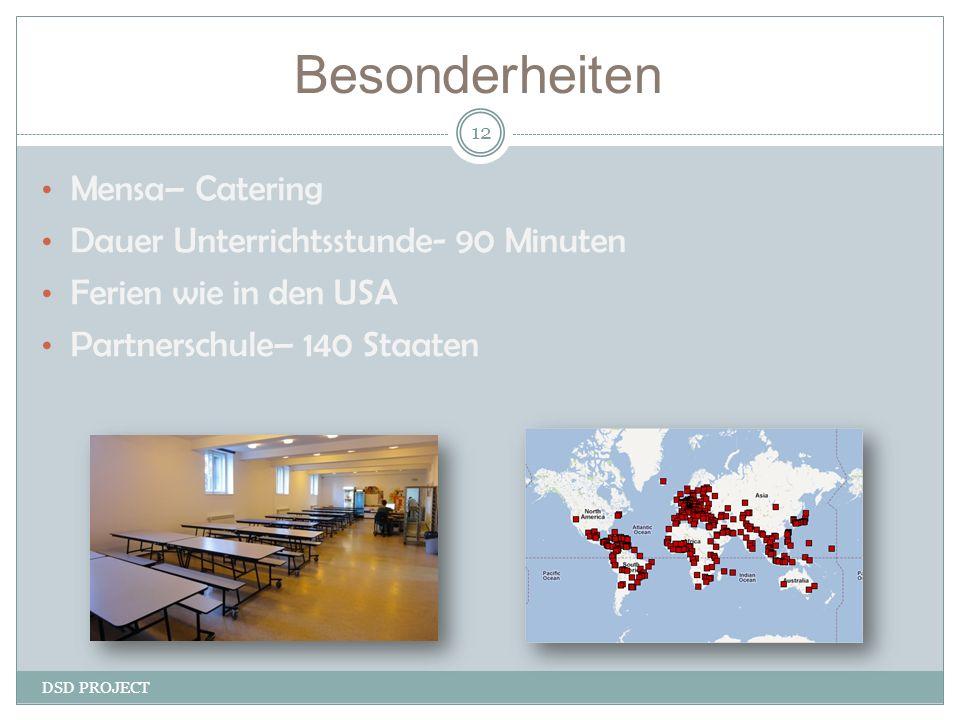 Besonderheiten DSD PROJECT 12 Mensa– Catering Dauer Unterrichtsstunde- 90 Minuten Ferien wie in den USA Partnerschule– 140 Staaten