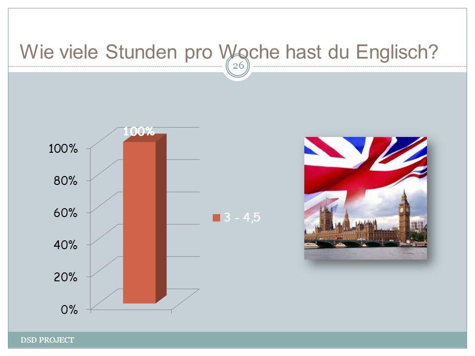 Wie viele Stunden pro Woche hast du Englisch? DSD PROJECT 26