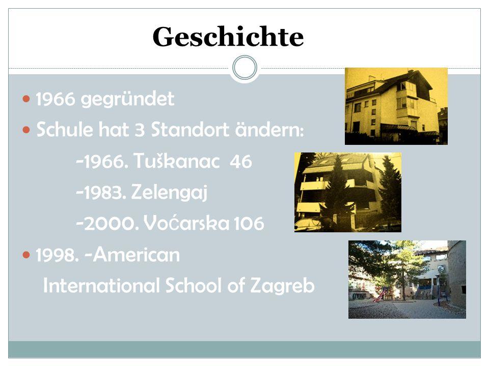 Geschichte 1966 gegründet Schule hat 3 Standort ändern: -1966. Tuškanac 46 -1983. Zelengaj -2000. Vo ć arska 106 1998. -American International School