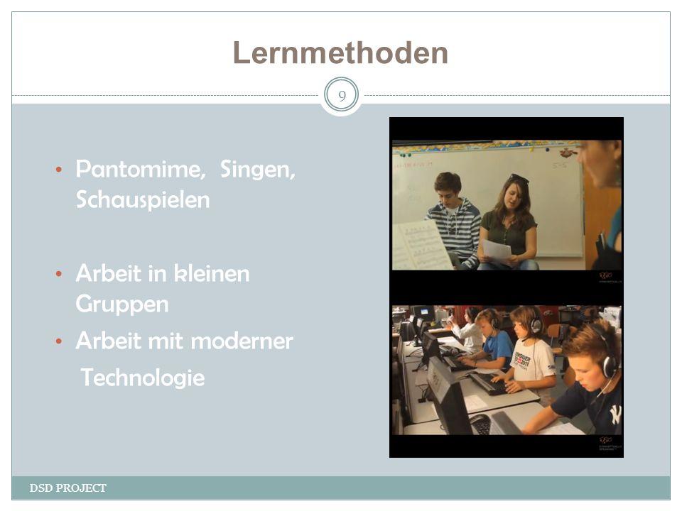 Lernmethoden DSD PROJECT 9 Pantomime, Singen, Schauspielen Arbeit in kleinen Gruppen Arbeit mit moderner Technologie