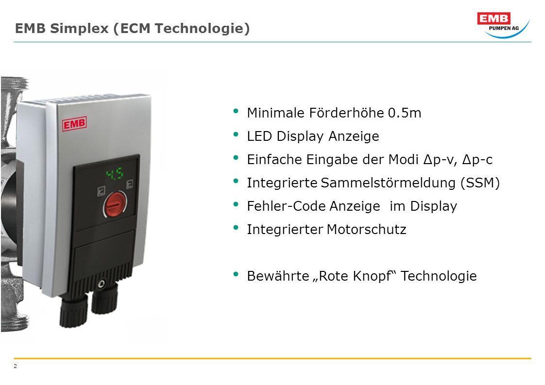 2 EMB Simplex (ECM Technologie) Minimale Förderhöhe 0.5m LED Display Anzeige Einfache Eingabe der Modi p-v, p-c Integrierte Sammelstörmeldung (SSM) Fehler-Code Anzeige im Display Integrierter Motorschutz Bewährte Rote Knopf Technologie