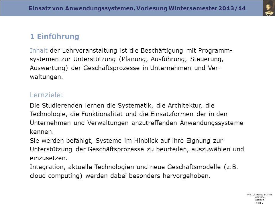 Einsatz von Anwendungssystemen, Vorlesung Wintersemester 2013/14 Prof. Dr. Herrad Schmidt WS 13/14 Kapitel 1 Folie 2 1 Einführung Inhalt der Lehrveran