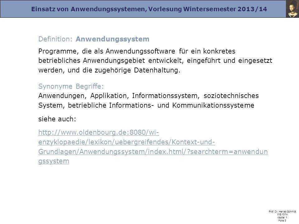 Einsatz von Anwendungssystemen, Vorlesung Wintersemester 2013/14 Prof. Dr. Herrad Schmidt WS 13/14 Kapitel 1 Folie 3 Definition: Anwendungssystem Prog