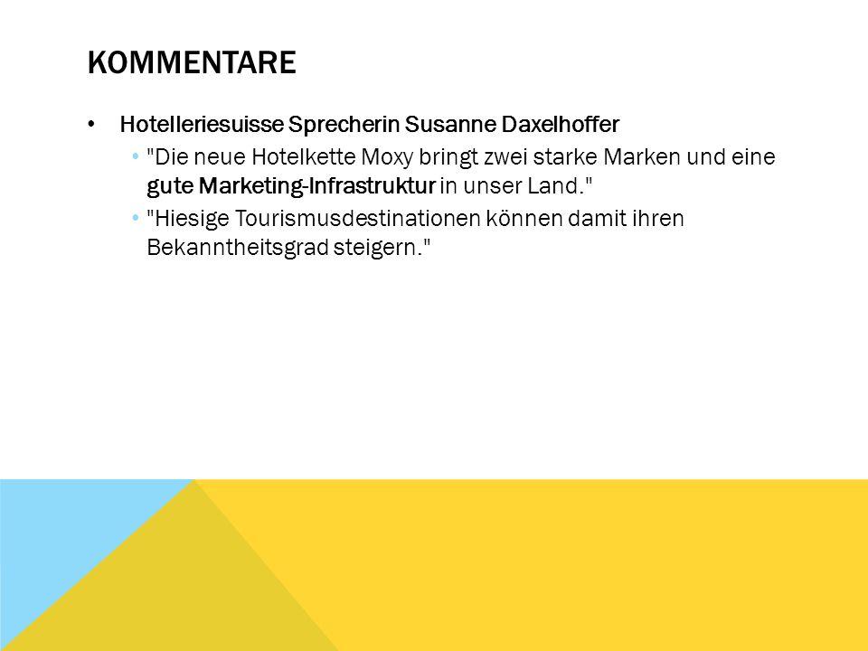 KOMMENTARE Hotelleriesuisse Sprecherin Susanne Daxelhoffer Die neue Hotelkette Moxy bringt zwei starke Marken und eine gute Marketing-Infrastruktur in unser Land. Hiesige Tourismusdestinationen können damit ihren Bekanntheitsgrad steigern.