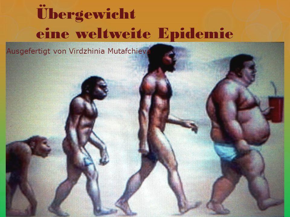 Übergewicht eine weltweite Epidemie Ausgefertigt von Virdzhinia Mutafchieva