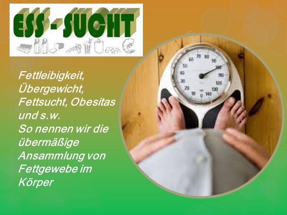 Fettleibigkeit, Übergewicht, Fettsucht, Obesitas und s.w.