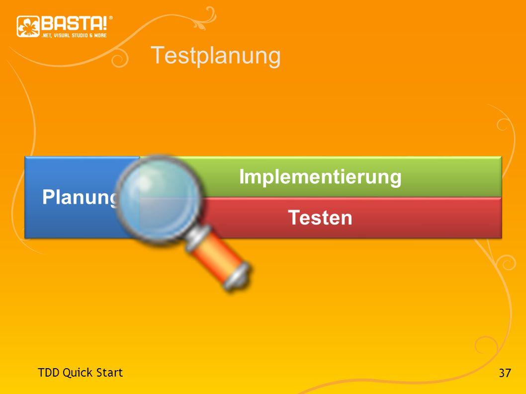 37 Testplanung TDD Quick Start Planung Implementierung Testen