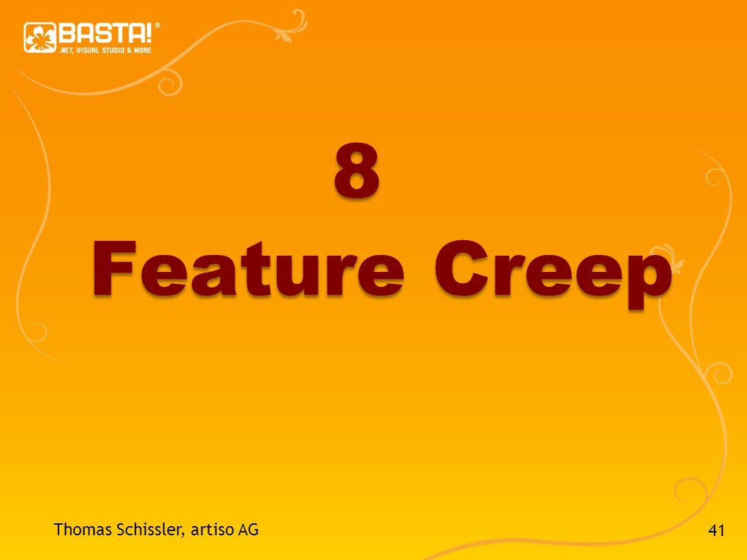 41 Thomas Schissler, artiso AG 8 Feature Creep