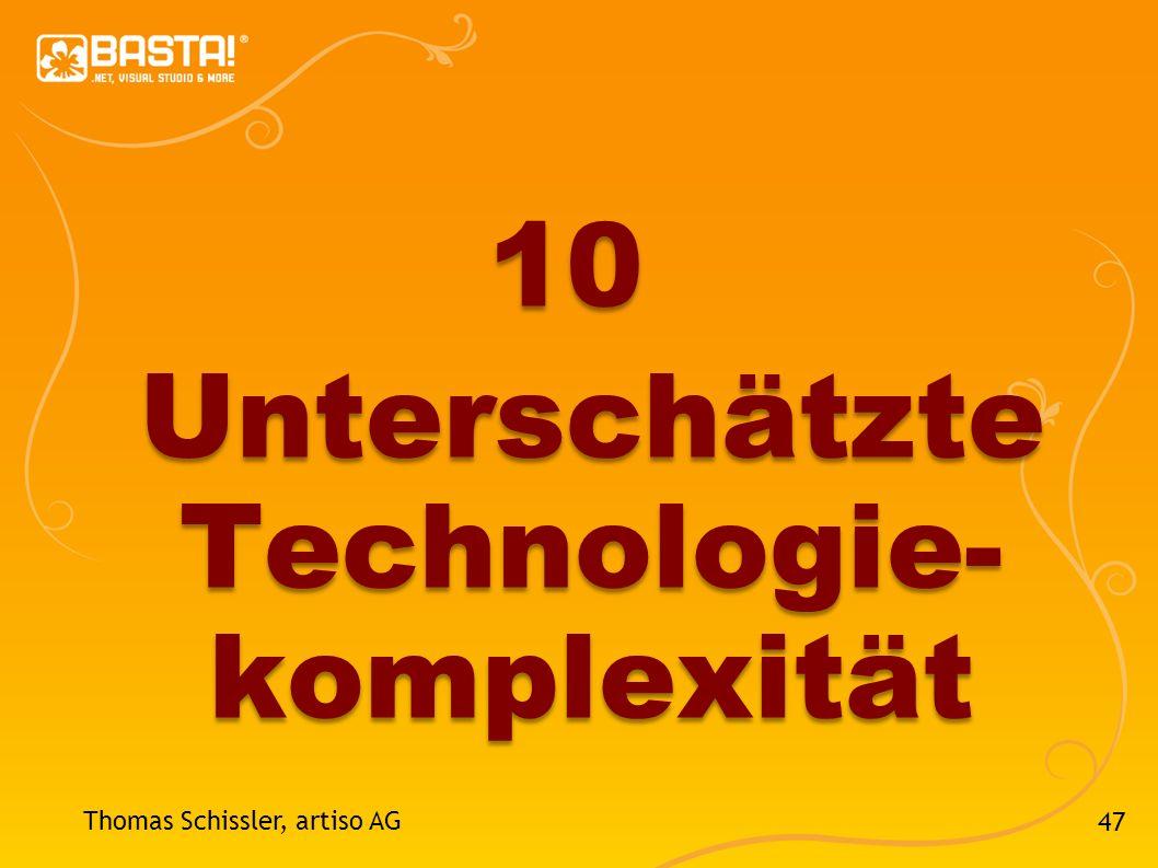 47 Thomas Schissler, artiso AG 10 Unterschätzte Technologie- komplexität
