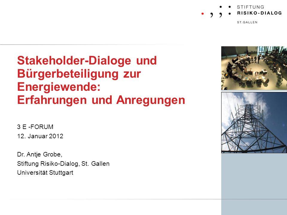 Stakeholder-Dialoge und Bürgerbeteiligung zur Energiewende: Erfahrungen und Anregungen 3 E -FORUM 12. Januar 2012 Dr. Antje Grobe, Stiftung Risiko-Dia