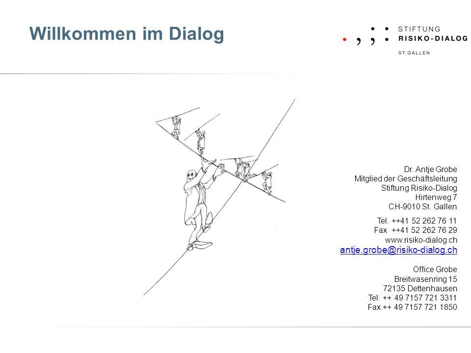Willkommen im Dialog Dr. Antje Grobe Mitglied der Geschäftsleitung Stiftung Risiko-Dialog Hirtenweg 7 CH-9010 St. Gallen Tel. ++41 52 262 76 11 Fax ++