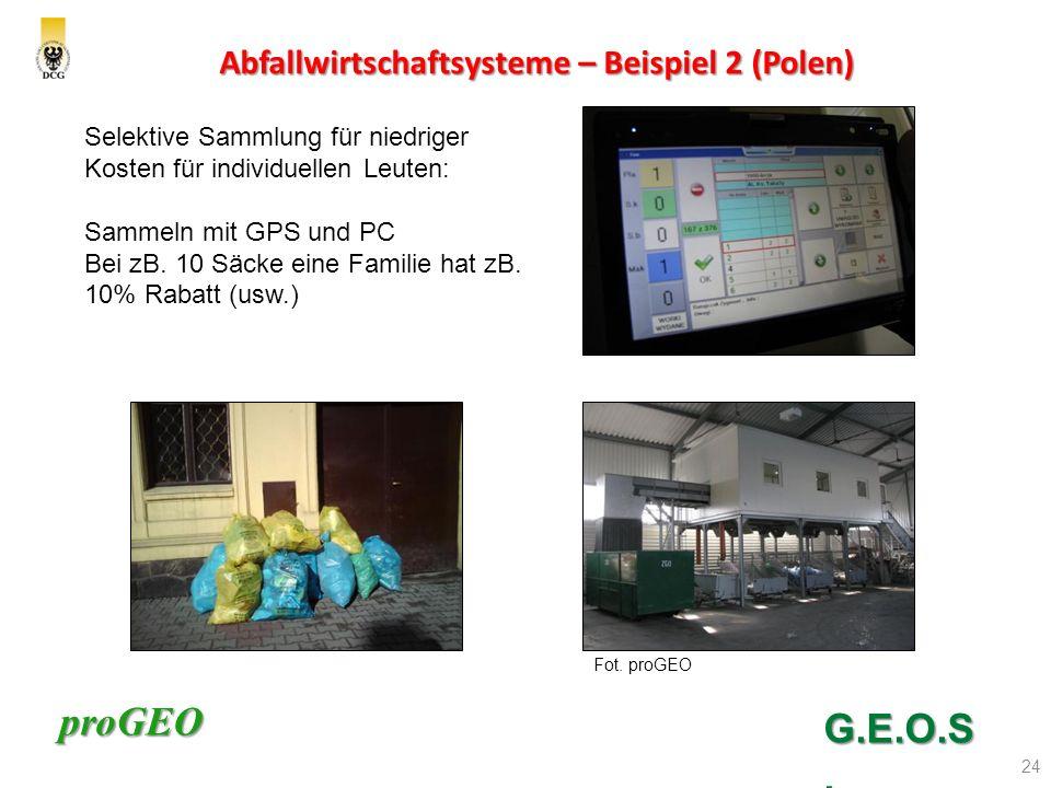 proGEO Abfallwirtschaftsysteme – Beispiel 2 (Polen) 24 G.E.O.S. Selektive Sammlung für niedriger Kosten für individuellen Leuten: Sammeln mit GPS und