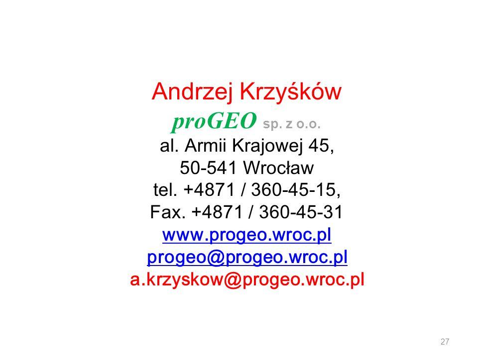 proGEO 27 Andrzej Krzyśków proGEO sp. z o.o. al. Armii Krajowej 45, 50-541 Wrocław tel. +4871 / 360-45-15, Fax. +4871 / 360-45-31 www.progeo.wroc.pl p