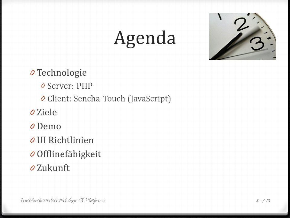 / 13 Technologie 0 App realisiert als Webseite 0 Server: PHP 0 Zwischenschicht von Traildevils API und App 0 Bereitstellen der Daten 0 Selektieren der Trails geordnet nach Distanz 0 Client: Sencha Touch 0 Mobile JavaScript Framework Traildevils Mobile Web-App (X-Platform) 3