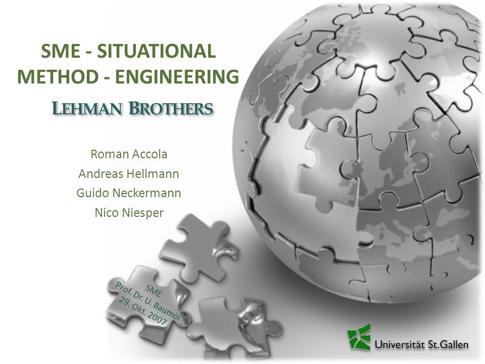 SME - SITUATIONAL METHOD - ENGINEERING Roman Accola Andreas Hellmann Guido Neckermann Nico Niesper L EHMAN B ROTHERS SME Prof. Dr. U. Baumöl 29. Okt.