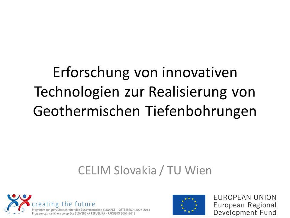 Erforschung von innovativen Technologien zur Realisierung von Geothermischen Tiefenbohrungen CELIM Slovakia / TU Wien