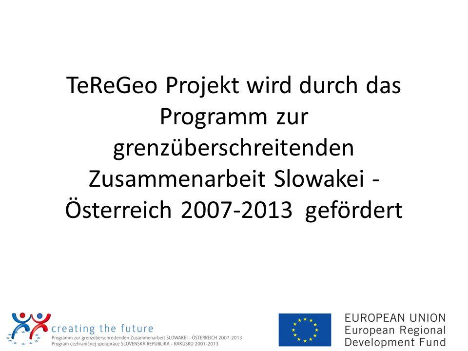 TeReGeo Projekt wird durch das Programm zur grenzüberschreitenden Zusammenarbeit Slowakei - Österreich 2007-2013 gefördert