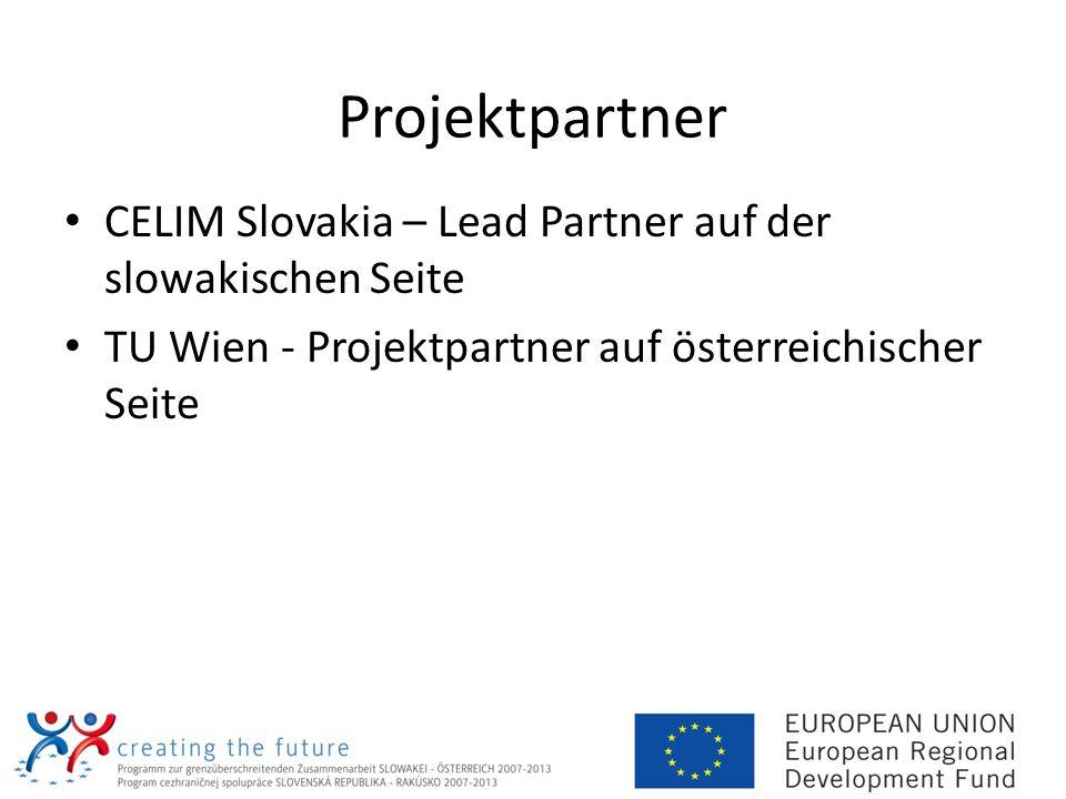 Projektpartner CELIM Slovakia – Lead Partner auf der slowakischen Seite TU Wien - Projektpartner auf österreichischer Seite