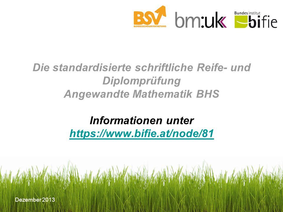 Dezember 2013 Die standardisierte schriftliche Reife- und Diplomprüfung Angewandte Mathematik BHS Informationen unter https://www.bifie.at/node/81 htt