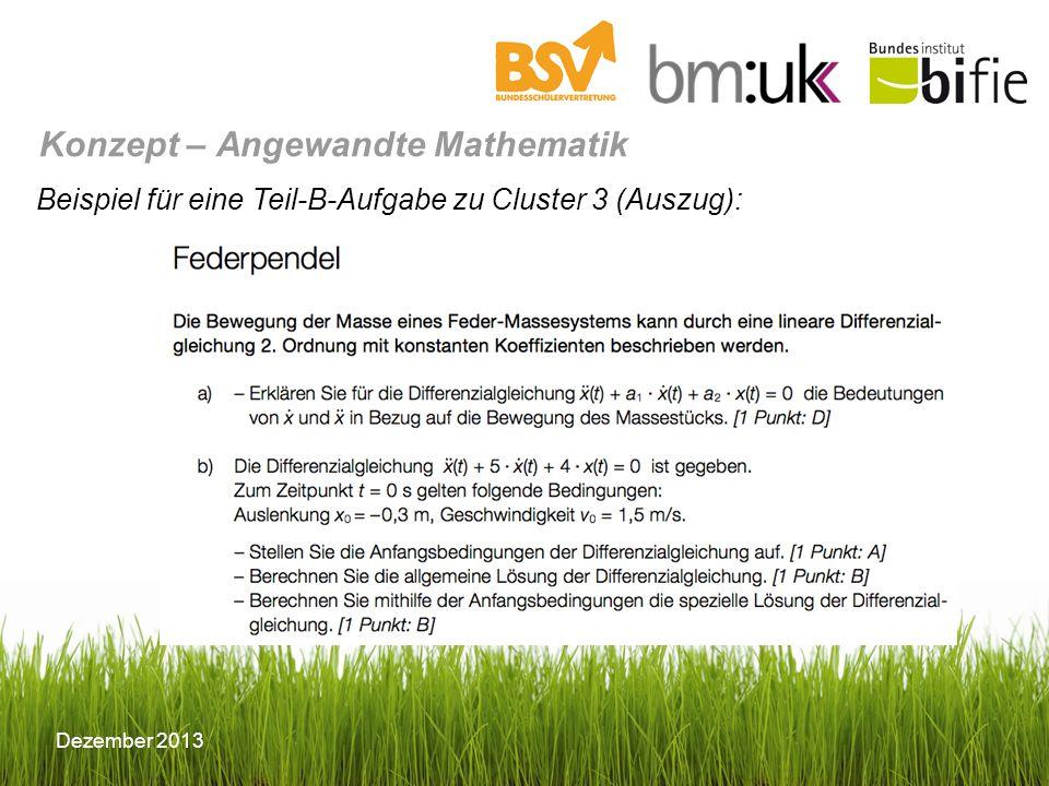 Dezember 2013 Konzept – Angewandte Mathematik Beispiel für eine Teil-B-Aufgabe zu Cluster 3 (Auszug):