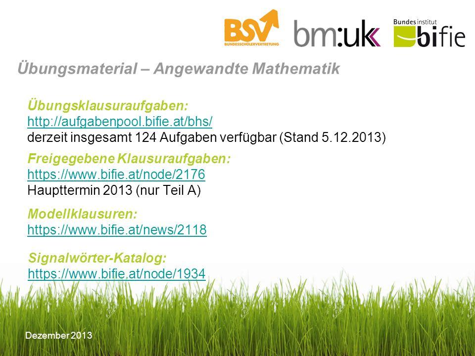 Dezember 2013 Übungsklausuraufgaben: http://aufgabenpool.bifie.at/bhs/ derzeit insgesamt 124 Aufgaben verfügbar (Stand 5.12.2013) http://aufgabenpool.