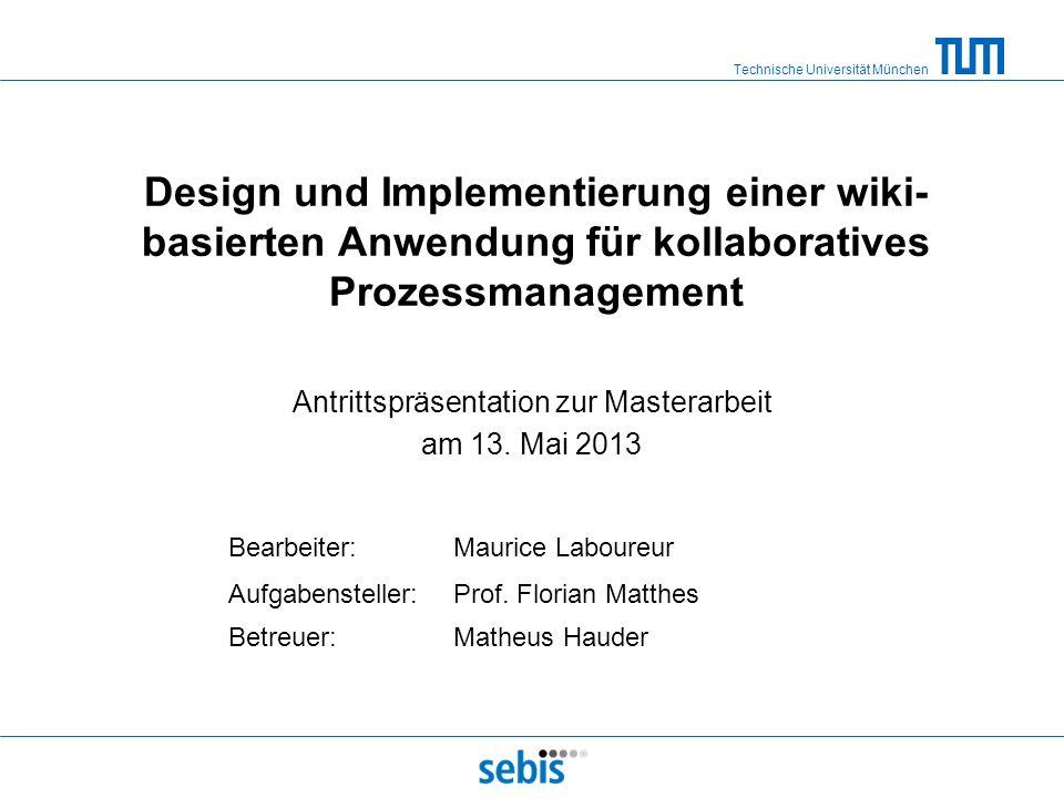 Technische Universität München Design und Implementierung einer wiki- basierten Anwendung für kollaboratives Prozessmanagement Antrittspräsentation zu