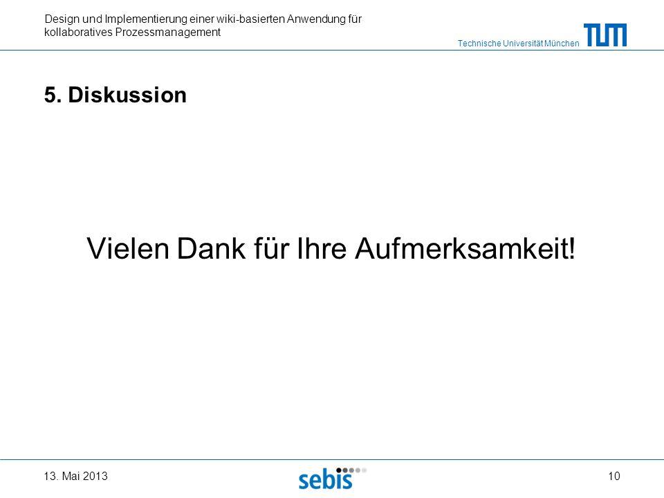 Technische Universität München Design und Implementierung einer wiki-basierten Anwendung für kollaboratives Prozessmanagement 5. Diskussion Vielen Dan