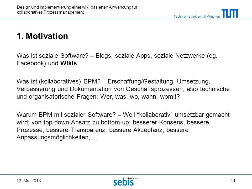 Technische Universität München Design und Implementierung einer wiki-basierten Anwendung für kollaboratives Prozessmanagement 1. Motivation Was ist so