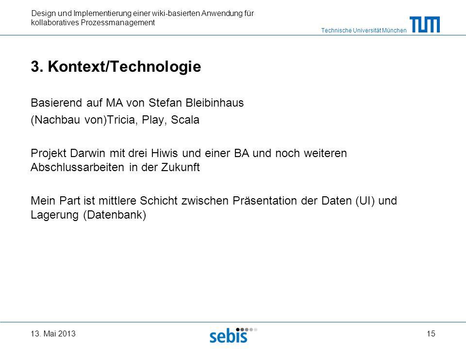Technische Universität München Design und Implementierung einer wiki-basierten Anwendung für kollaboratives Prozessmanagement 3. Kontext/Technologie B