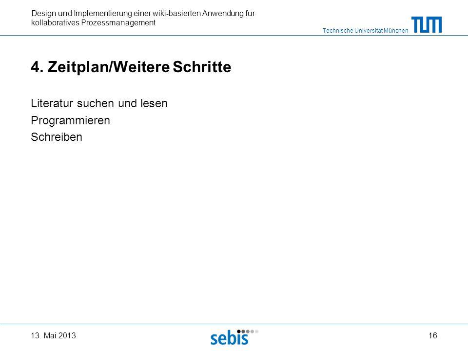 Technische Universität München Design und Implementierung einer wiki-basierten Anwendung für kollaboratives Prozessmanagement 4. Zeitplan/Weitere Schr