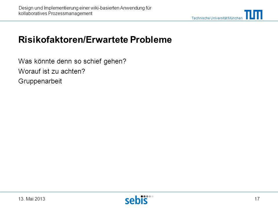 Technische Universität München Design und Implementierung einer wiki-basierten Anwendung für kollaboratives Prozessmanagement Risikofaktoren/Erwartete