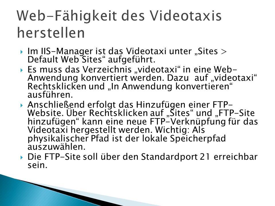 Im IIS-Manager ist das Videotaxi unter Sites > Default Web Sites aufgeführt. Es muss das Verzeichnis videotaxi in eine Web- Anwendung konvertiert werd