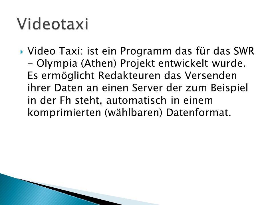 Video Taxi: ist ein Programm das für das SWR - Olympia (Athen) Projekt entwickelt wurde. Es ermöglicht Redakteuren das Versenden ihrer Daten an einen